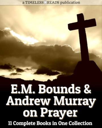 E.M. Bounds & Andrew Murray on Prayer
