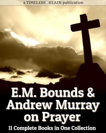 E.M. Bounds & Andrew Murray on Prayer